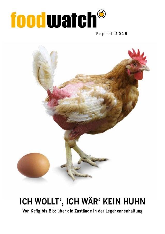 Von Käfig bis Bio: über die Zustände in der Legehennenhaltung Ich wollt', ich wär' kein Huhn R e p o r t 2 0 1 5