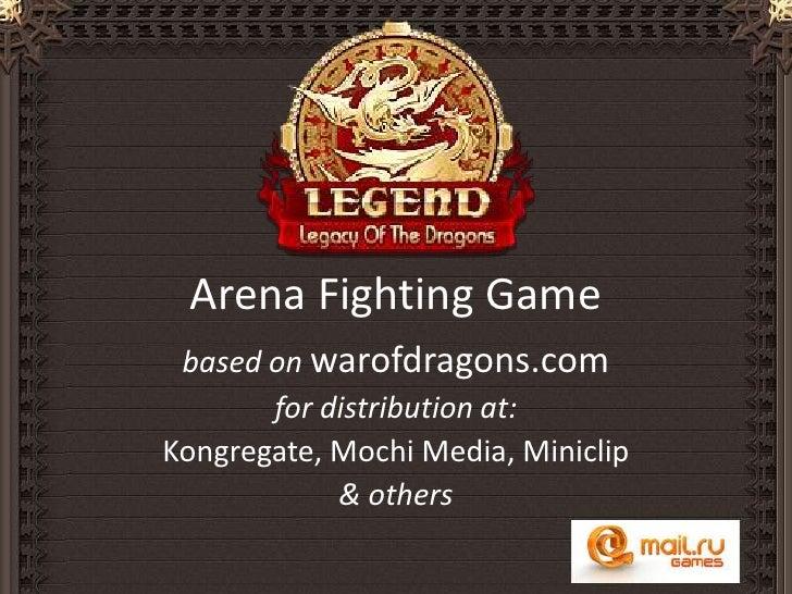 Arena Fighting Game<br />based on warofdragons.com <br />for distribution at:<br />Kongregate, Mochi Media, Miniclip<br />...