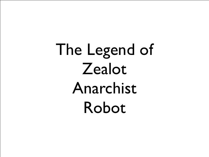 Legend of Zealot Anarchist Robot