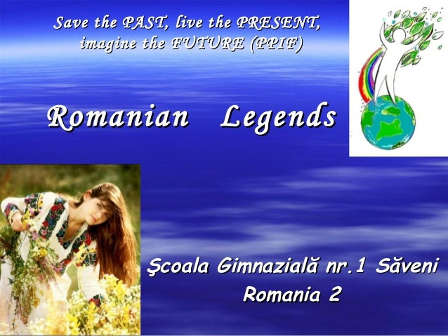 Save the PAST, live the PRESENT,Save the PAST, live the PRESENT, imagine the FUTURE (PPIF)imagine the FUTURE (PPIF) Romani...