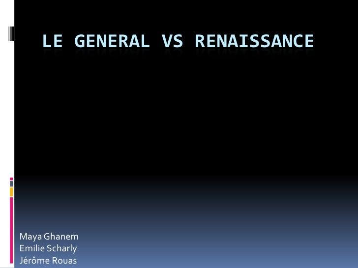 Le General vs Renaissance<br />Maya Ghanem<br />Emilie Scharly<br />Jérôme Rouas<br />