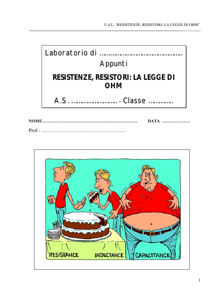 """U.d.L. """"RESISTENZE, RESISTORI: LA LEGGE DI OHM""""    Laboratorio di ………………………………………..                   Appunti      RESISTE..."""