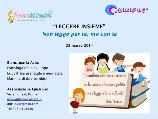 """11 """"LEGGERE INSIEME"""" Non leggo per te, ma con te 28 marzo 2014 Biancamaria Acito Psicologa dello sviluppo Educatrice prena..."""