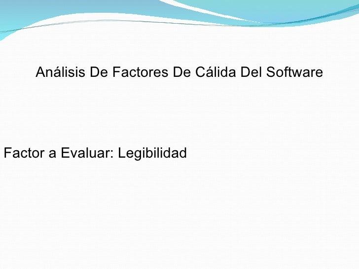 Análisis De Factores De Cálida Del Software Factor a Evaluar: Legibilidad