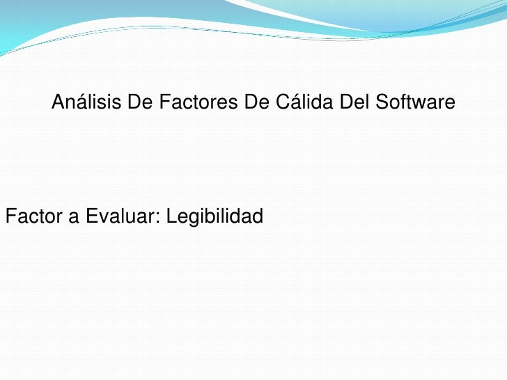 Análisis De Factores De Cálida Del SoftwareFactor a Evaluar: Legibilidad