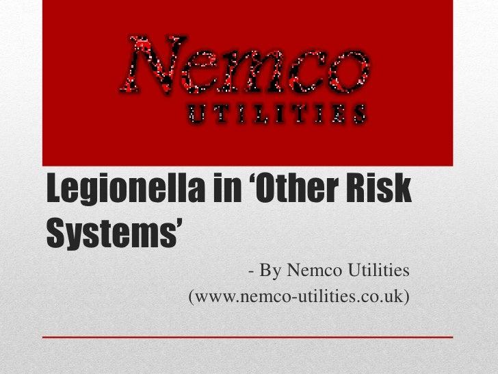 Legionella in 'Other RiskSystems'               - By Nemco Utilities         (www.nemco-utilities.co.uk)