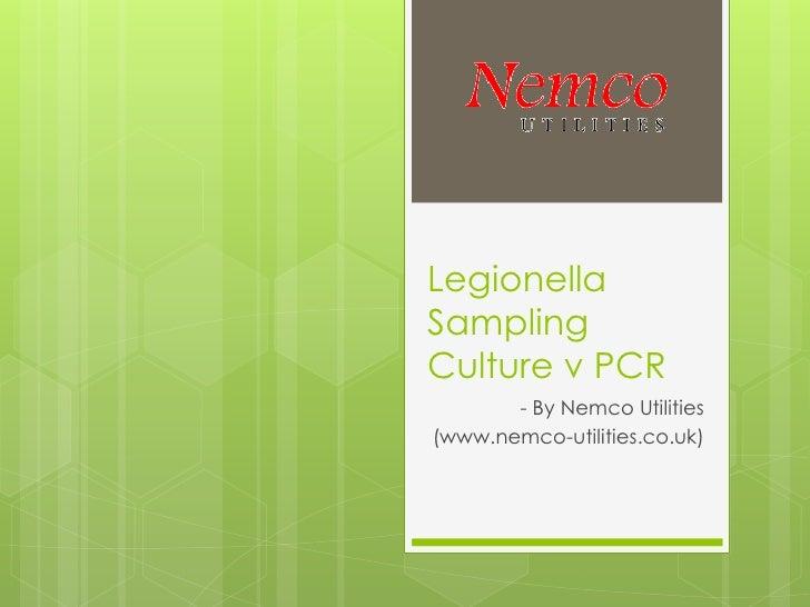 LegionellaSamplingCulture v PCR       - By Nemco Utilities(www.nemco-utilities.co.uk)