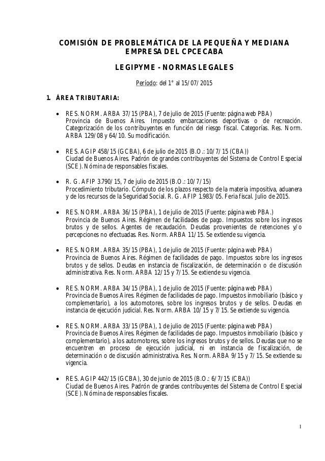1 COMISIÓN DE PROBLEMÁTICA DE LA PEQUEÑA Y MEDIANA EMPRESA DEL CPCECABA LEGIPYME - NORMAS LEGALES Período: del 1° al 15/07...