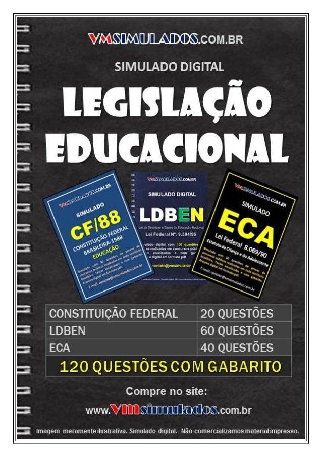 VMSIMULADOS LEGISLAÇÃO EDUCACIONAL: CF/88 ─ LDBEN ─ ECA www.vmsimulados.com.br E-mail: contato@vmsimulados.com.br 1