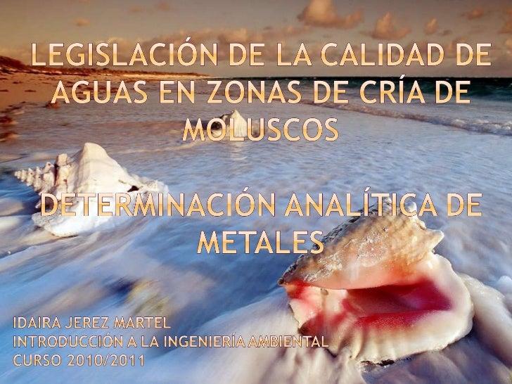 Legislación calidad de aguas en zonas de crias de moluscos, determinación analítica de metales