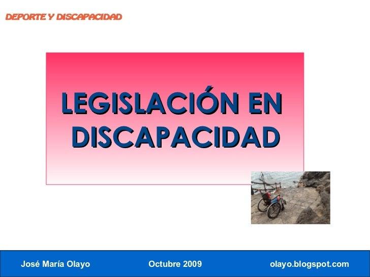 DEPORTE Y DISCAPACIDAD                LEGISLACIÓN EN             DISCAPACIDAD      José María Olayo       Octubre 2009   o...