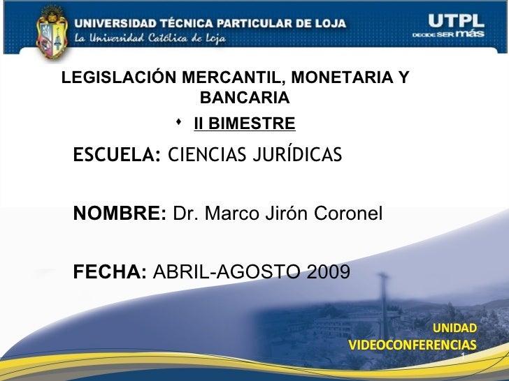 LEGISLACIÓN MERCANTIL, MONETARIA Y               BANCARIA             II BIMESTRE  ESCUELA: CIENCIAS JURÍDICAS   NOMBRE: ...