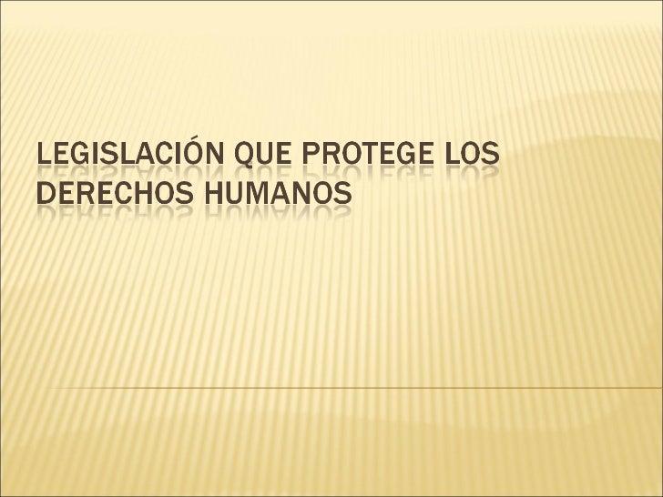 Legislación que protege los derechos humanos
