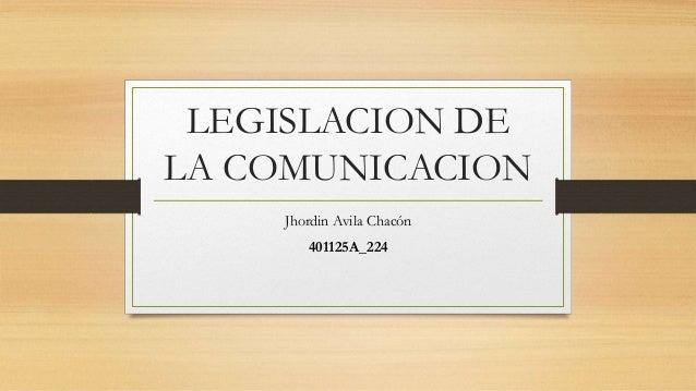 LEGISLACION DE LA COMUNICACION Jhordin Avila Chacón 401125A_224