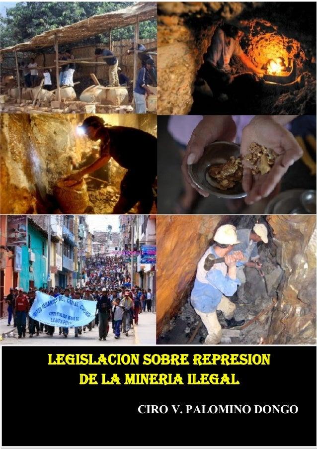 Legislación sobre represión de la minería ilegal    LEGISLACION SOBRE REPRESION        DE LA MINERIA ILEGAL               ...