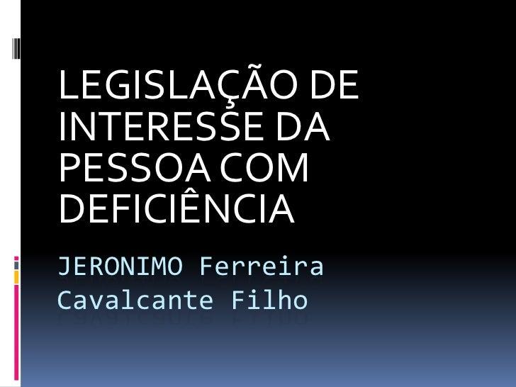 LEGISLAÇÃO DEINTERESSE DAPESSOA COMDEFICIÊNCIAJERONIMO FerreiraCavalcante Filho