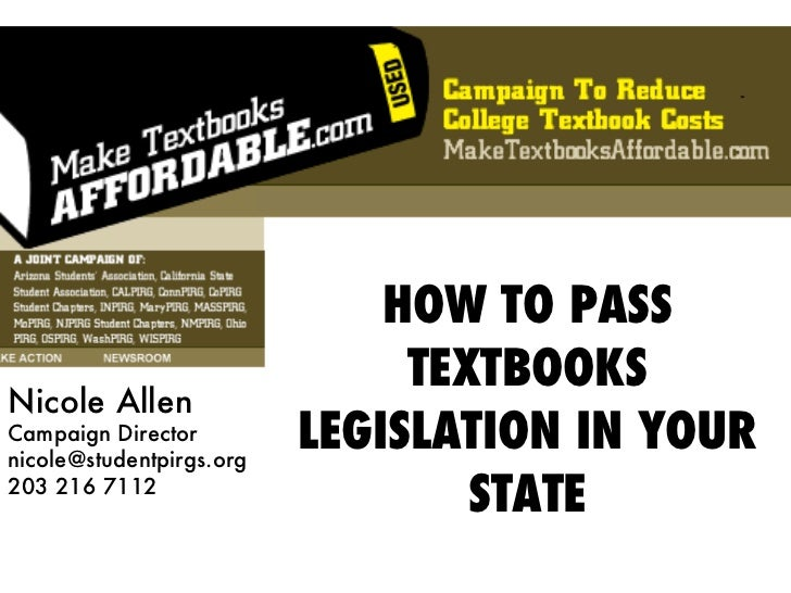 HOW TO PASS TEXTBOOKS LEGISLATION IN YOUR STATE Nicole Allen Campaign Director [email_address] 203 216 7112