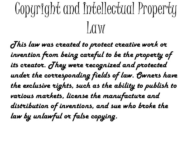 Copyright and Intellectual Property                LawThis law was created to protect creative work orinvention from being...