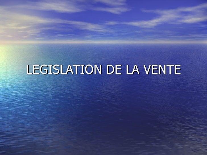 LEGISLATION DE LA VENTE