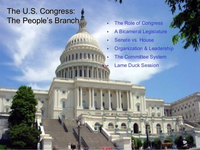 TThhee UU..SS.. CCoonnggrreessss::  TThhee PPeeooppllee''ss BBrraanncchh • The Role of Congress  • A Bicameral Legislature...