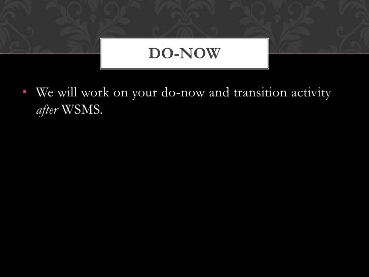 DO-NOW• We will work on your do-now and transition activity  after WSMS.