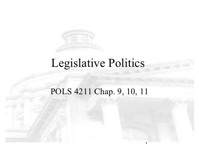 Legislative PoliticsPOLS 4211 Chap. 9, 10, 11                        1