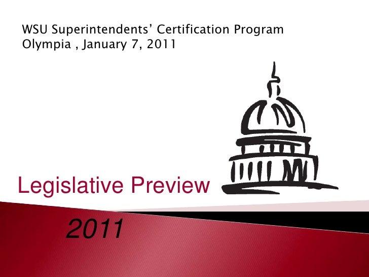 WSU Superintendents' Certification Program Olympia , January 7, 2011 Legislative Preview 2011