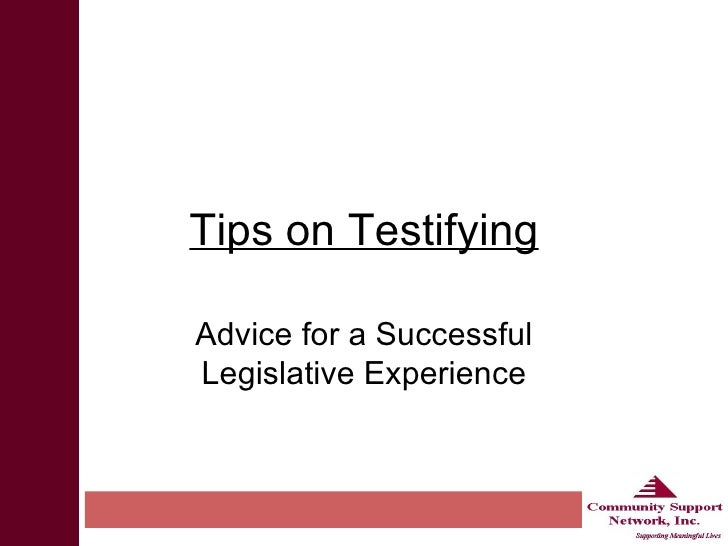 Advice for a Successful Legislative Experience Tips on Testifying