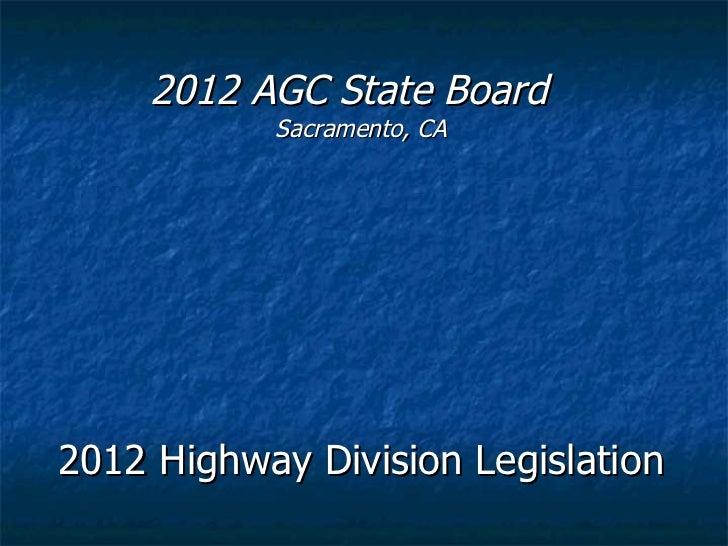 2012 AGC State Board  Sacramento, CA 2012 Highway Division Legislation