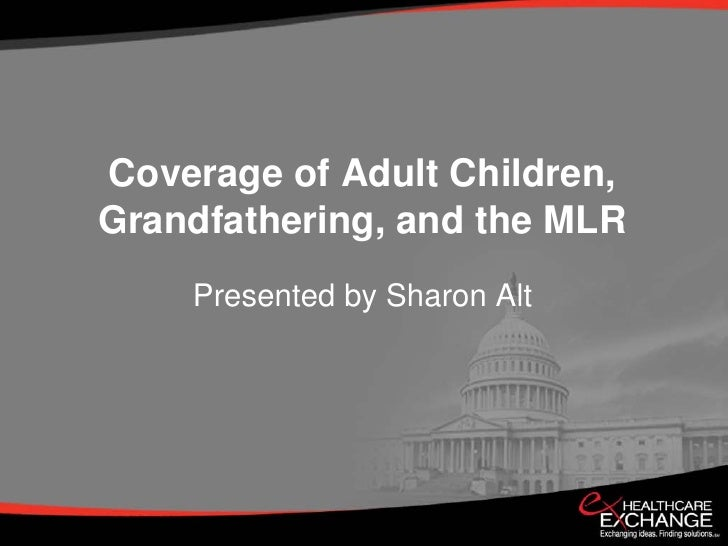 Coverage of Adult Children, Grandfathering, and the MLR     Presented by Sharon Alt