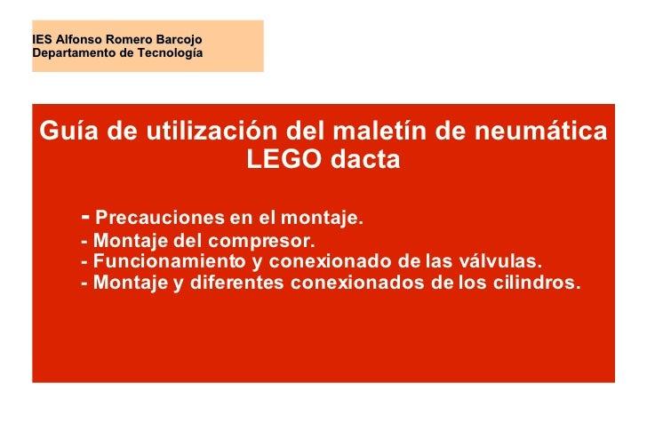 IES Alfonso Romero Barcojo Departamento de Tecnología Guía de utilización del maletín de neumática LEGO dacta -  Precaucio...