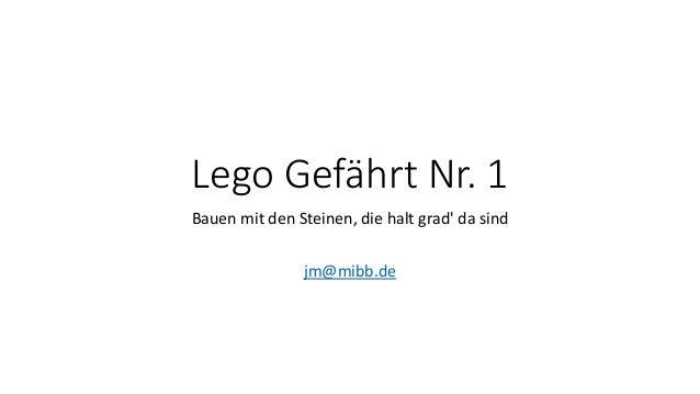 Lego Gefährt Nr. 1  Bauen mit den Steinen, die halt grad' da sind  jm@mibb.de
