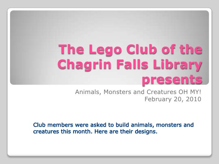 The Lego Club of theChagrin Falls Library presents<br />Animals, Monsters and Creatures OH MY!<br />February 20, 2010<br /...