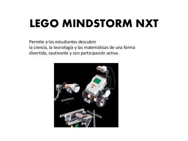 LEGO MINDSTORM NXT  Permite a los estudiantes descubrir  la ciencia, la tecnología y las matemáticas de una forma  diverti...