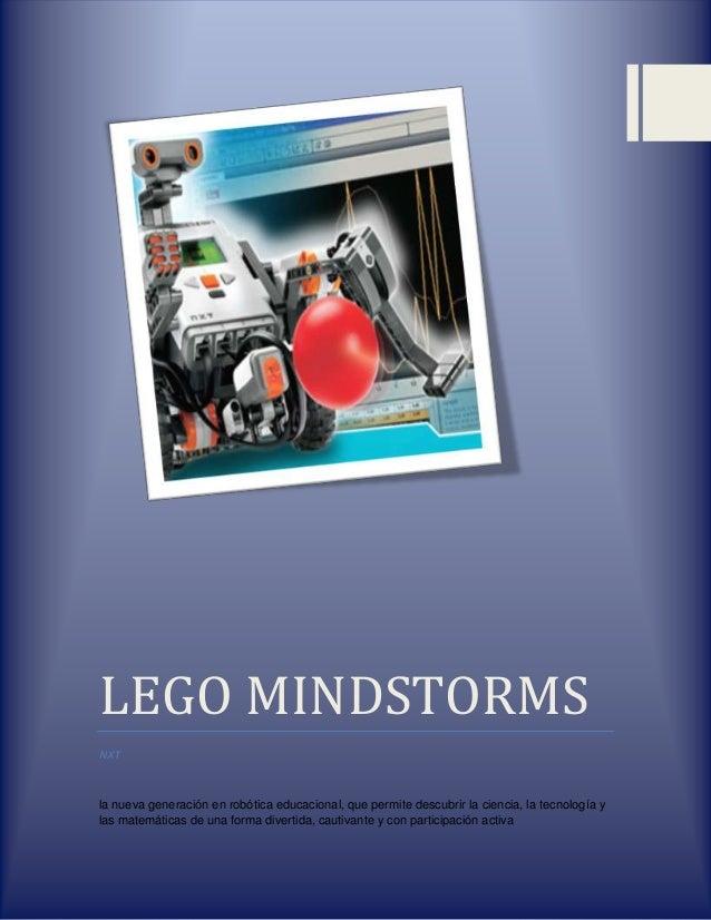 LEGO MINDSTORMSNXTla nueva generación en robótica educacional, que permite descubrir la ciencia, la tecnología ylas matemá...