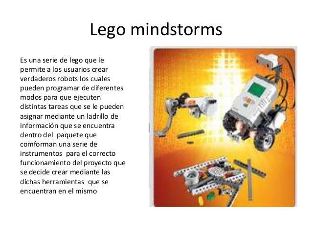 Lego mindstormsEs una serie de lego que lepermite a los usuarios crearverdaderos robots los cualespueden programar de dife...
