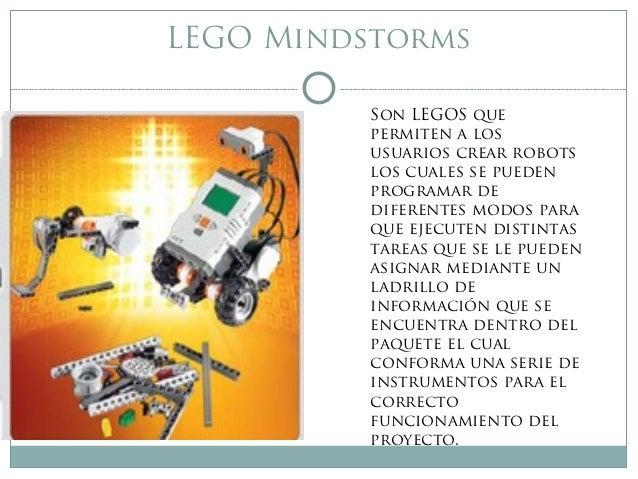 LEGO MindstormsSon LEGOS quepermiten a losusuarios crear robotslos cuales se puedenprogramar dediferentes modos paraque ej...