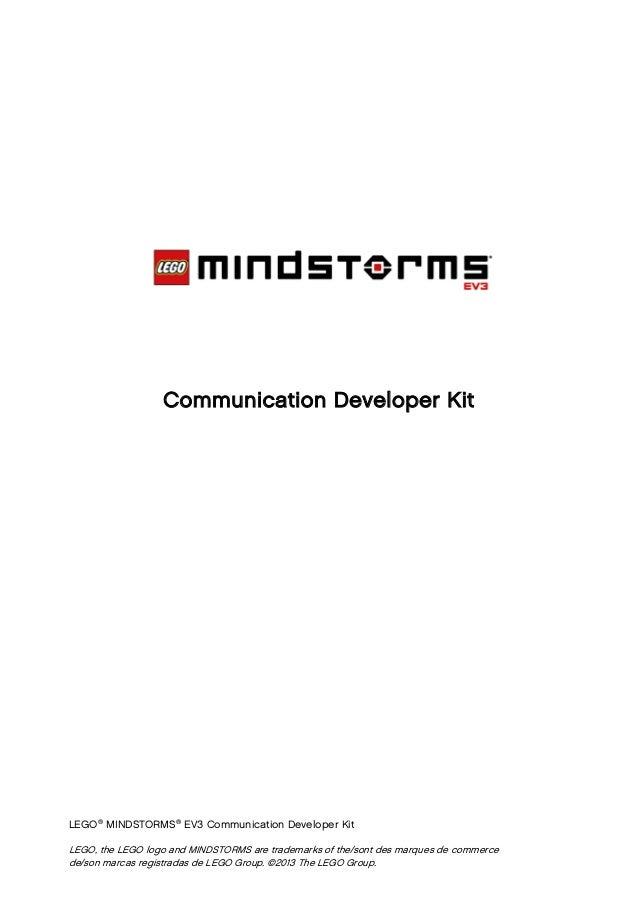 Communication Developer Kit LEGO® MINDSTORMS® EV3 Communication Developer Kit LEGO, the LEGO logo and MINDSTORMS are trade...