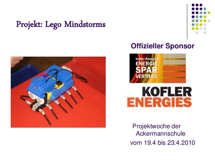 Projekt: Lego Mindstorms                           Offizieller Sponsor                            Projektwoche der        ...