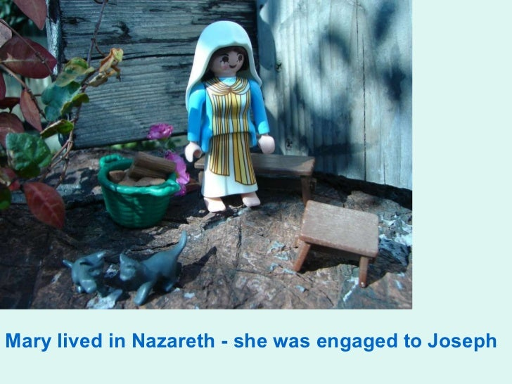 Mary lived in Nazareth - she was engaged to Joseph