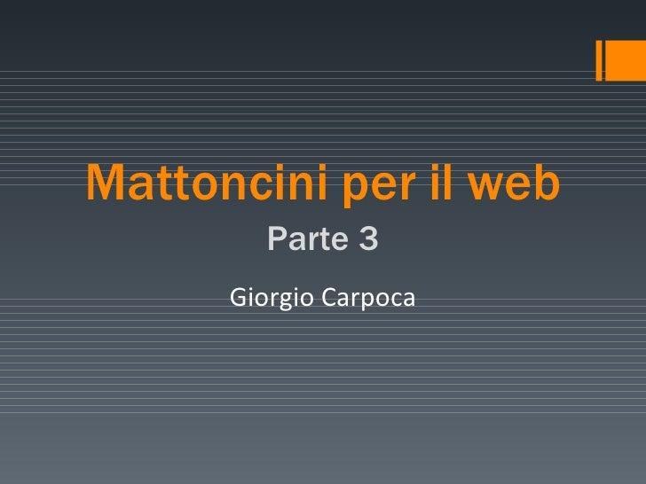 Mattoncini   per   il   web Parte   3 Giorgio Carpoca