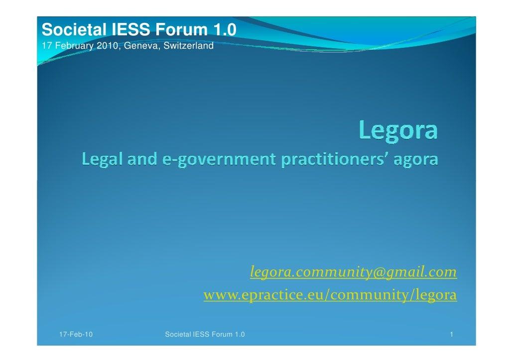 Societal IESS Forum 1.0 17 February 2010, Geneva, Switzerland                                               legora.communi...