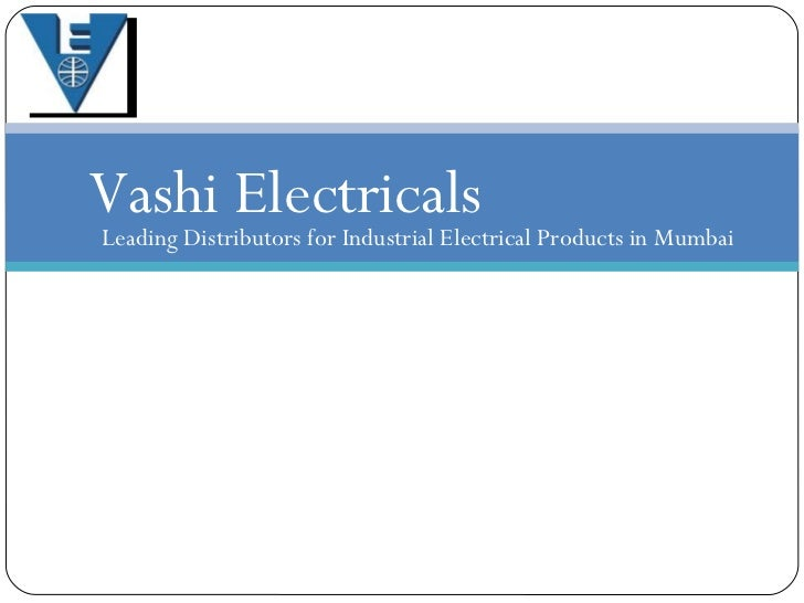 Vashi Electricals Leading Distributors for Industrial Electrical Products in Mumbai