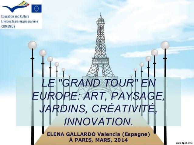 """LE """"GRAND TOUR"""" EN EUROPE: ART, PAYSAGE, JARDINS, CRÉATIVITÉ, INNOVATION. ELENA GALLARDO Valencia (Espagne) À PARIS, MARS,..."""
