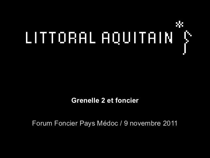 Grenelle 2 et foncier Forum Foncier Pays Médoc / 9 novembre 2011