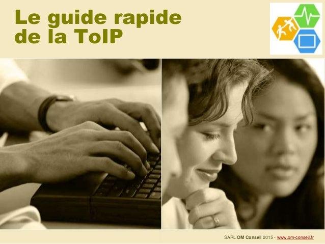 Le guide rapide de la ToIP SARL OM Conseil 2015 - www.om-conseil.fr