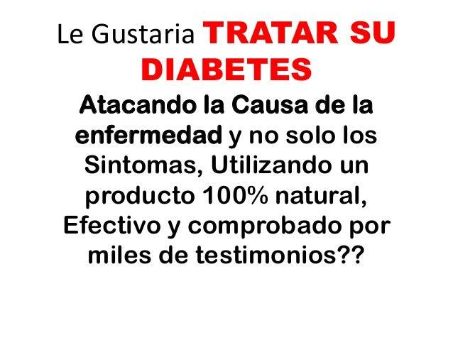 Le Gustaria TRATAR SU DIABETES Atacando la Causa de la enfermedad y no solo los Sintomas, Utilizando un producto 100% natu...