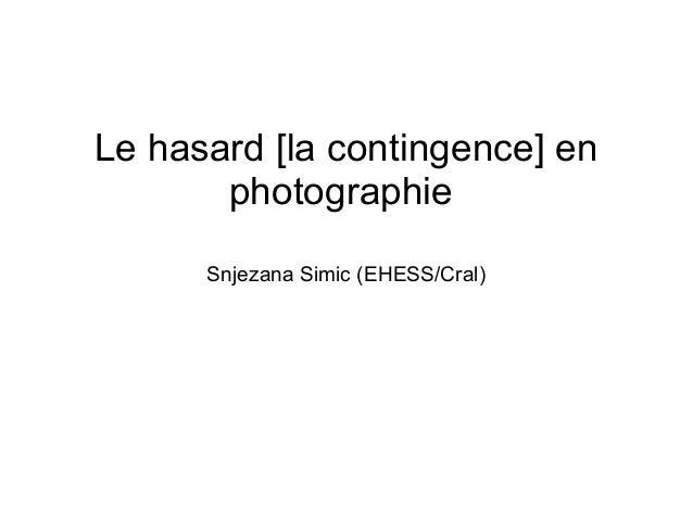 Le hasard [la contingence] en  photographie  Snjezana Simic (EHESS/Cral)
