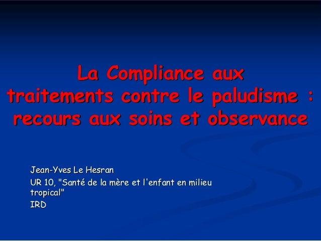 """La Compliance auxtraitements contre le paludisme : recours aux soins et observance  Jean-Yves Le Hesran  UR 10, """"Santé de ..."""
