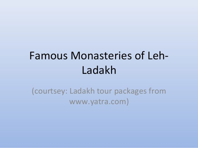 Famous Monasteries of Leh- Ladakh (courtsey: Ladakh tour packages from www.yatra.com)